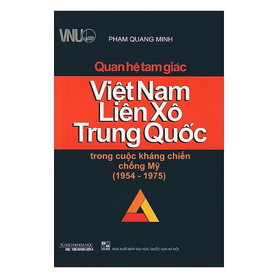 Quan Hệ Tam Giác Việt Nam, Liên Xô, Trung Quốc Trong Cuộc Kháng Chiến Chống Mỹ (1954 - 1975)
