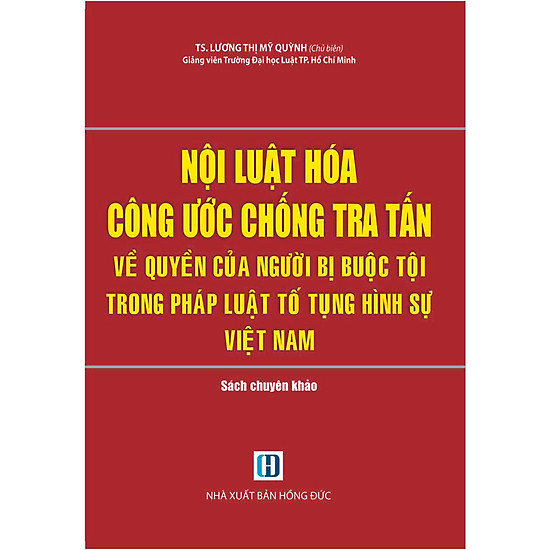 Nội Luật Hóa Công Ước Chống Tra Tấn Về Quyền Của Người Bị Buộc Tội Trong Pháp Luật Tố Tụng Hình Sự Việt Nam