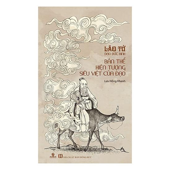 [Download Sách] Lão Tử - Đạo Đức Kinh: Bản Thể Hiện Tượng Siêu Việt Của Đạo