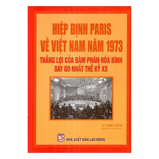 [Download sách] Hiệp Định Paris Về Việt Nam Năm 1973 - Thắng Lợi Của Đàm Phán Hòa Bình Gay Go Nhất Thế Kỷ XX