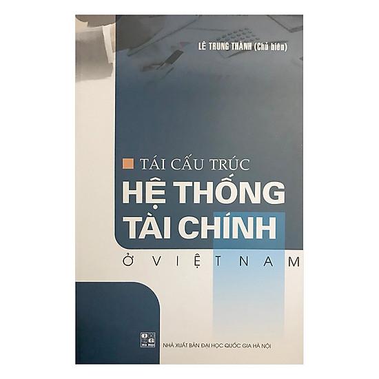 Tái Cấu Trúc Hệ Thống Tài Chính Ở Việt Nam