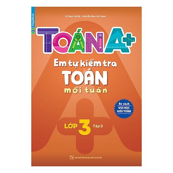 Toán A+ Em Tự Kiểm Tra Toán Mỗi Tuần Lớp 3 (Tập 2)
