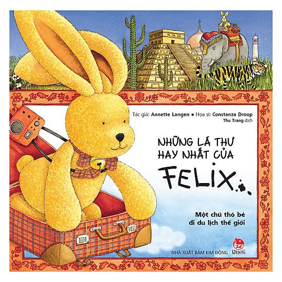 Những Lá Thư Hay Nhất Của Felix - Một Chú Thỏ Bé Đi Du Lịch Thế Giới
