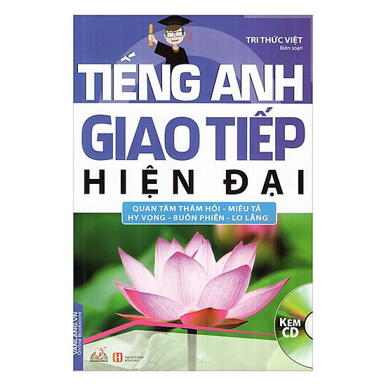 Download sách Tiếng Anh Giao Tiếp Hiện Đại - Quan Tâm Thăm Hỏi – Miêu Tả – Hy Vọng – Buồn Phiền – Lo Lắng