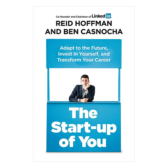The Start-Up Of You - Adapt To The Future, Invest In Yourself, And Transform Your Career