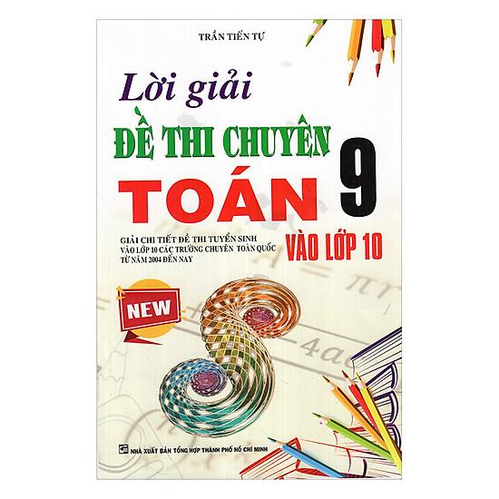 [Download Sách] Lời Giải Đề Thi Chuyên Toán 9 Vào Lớp 10