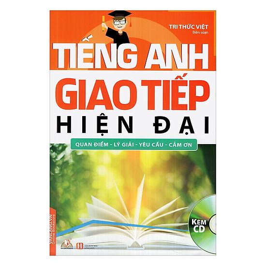 [Download sách] Tiếng Anh Giao Tiếp Hiện Đại - Quan Điểm – Lý Giải – Yêu Cầu – Cảm Ơn