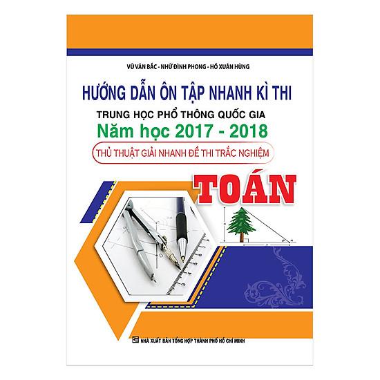 Hướng Dẫn Ôn Tập Nhanh Kì Thi THPTQG Năm Học 2017-2018 - Toán