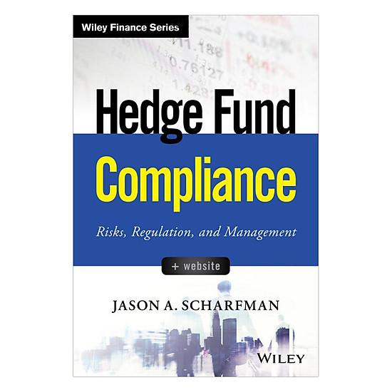 Hedge Fund Compliance + Website: Risks, Regulation, And Management