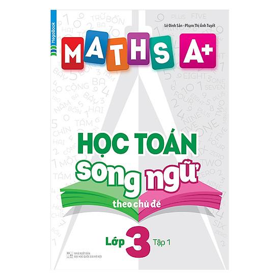 [Download Sách] Maths A+ Học Toán Song Ngữ Theo Chủ Đề - Lớp 3 (Tập 1)