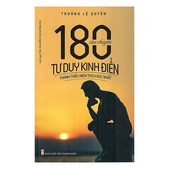 [Download sách] 180 Câu Chuyện Tư Duy Kinh Điển Thanh Thiếu Niên Thích Đọc Nhất