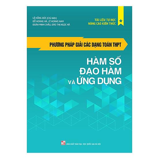 [Download Sách] Phương Pháp Giải Các Dạng Toán THPT: Hàm Số - Đạo Hàm Và Ứng Dụng