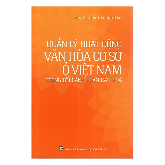 [Download sách] Quản Lý Hoạt Động Văn Hóa Cơ Sở Ở Việt Nam Trong Bối Cảnh Toàn Cầu Hóa