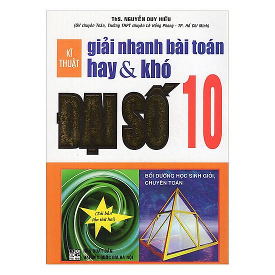 Kĩ Thuật Giải Nhanh Bài Toán Hay & Khó Đại Số 10