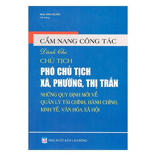 [Download sách] Cẩm Nang Công Tác Dành Cho Chủ Tịch, Phó Chủ Tịch Xã Phường Thị Trấn