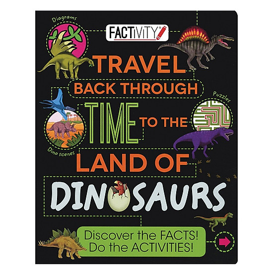 Factivity - Travel Back Through Time To The Land Of Dinosaurs: Discover The Facts! Do The Activities!