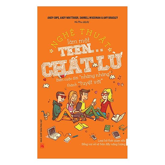 [Download sách] Nghệ Thuật Làm Một Teen Chất Lừ