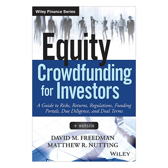Equity Crowdfunding For Investors + Website: A Guide To Risks, Returns, Regulations, Funding Portals, Due Diligence, And Deal Terms