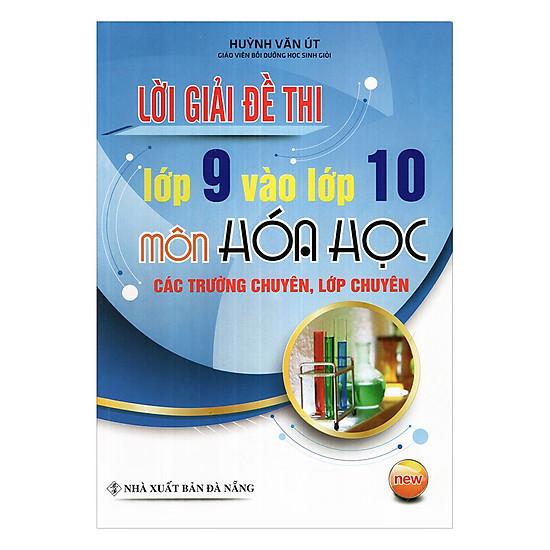 [Download Sách] Lời Giải Đề Thi Lớp 9 Vào 10 Môn Hóa Học Các Trường Chuyên, Lớp Chuyên