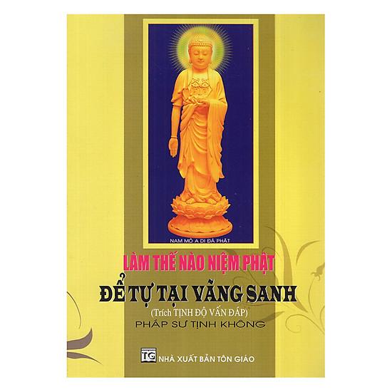 Làm Thế Nào Niệm Phật Để Tự Tại Vãng Sanh