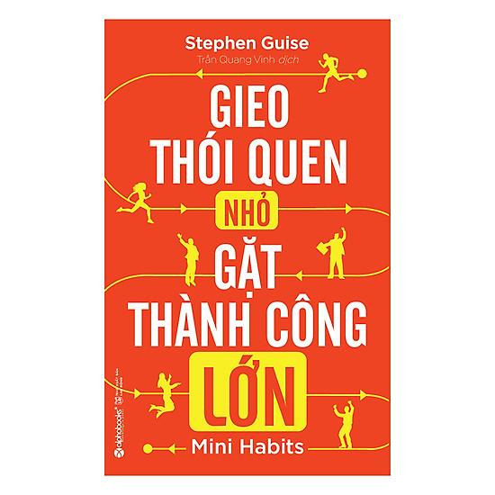 [Download Sách] Gieo Thói Quen Nhỏ, Gặt Thành Công Lớn (Tái Bản 2018)