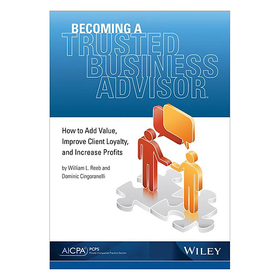 Becoming A Trusted Business Advisor: How To Add Value, Improve Client Loyalty, And Increase Profits - EBOOK/PDF/PRC/EPUB