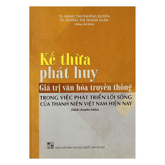Kế Thừa, Phát Huy Giá Trị Văn Hóa Truyền Thống Trong Việc Phát Triển Lối Sống Của Thanh Niên Việt Nam Hiện Nay