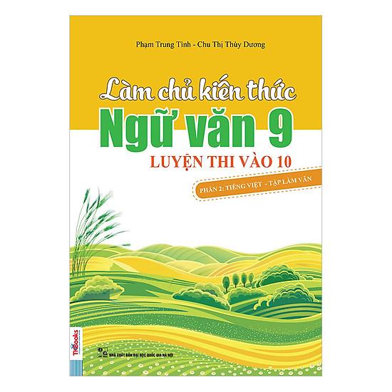 [Download Sách] Làm Chủ Kiến Thức Ngữ Văn Lớp 9 Luyện Thi Vào 10 (Phần 2): Tiếng Việt - Tập Làm Văn