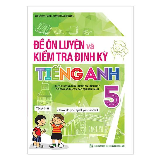 [Download Sách] Đề Ôn Luyện Và Kiểm Tra Định Kỳ Tiếng Anh Lớp 5