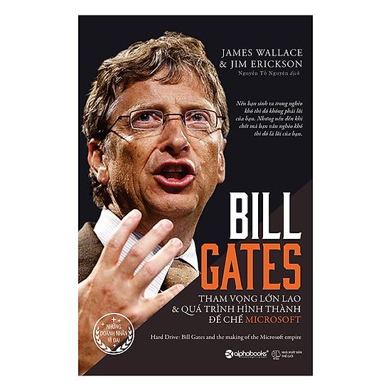[Download Sách] Bill Gates: Tham Vọng Lớn Lao Và Quá Trình Hình Thành Đế Chế Microsoft (Tái Bản 2017)