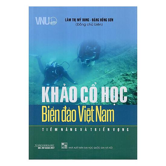 [Download sách] Khảo Cổ Học Biển Đảo Việt Nam - Tiềm Năng Và Triển Vọng