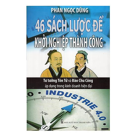 [Download Sách] 46 Sách Lược Để Khởi Nghiệp Thành Công - Tư Tưởng Tôn Tử Và Đào Chu Công Áp Dụng Trong Kinh Doanh Hiện Đại