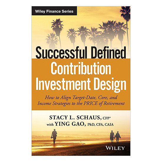 Successful Defined Contribution Investment Design: How To Align Target-Date, Core And Income Strategies To The Price Of Retirement