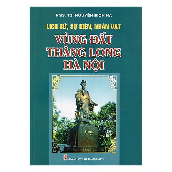 [Download Sách] Lịch Sử, Sự Kiện, Nhân Vật, Vùng Đất Thăng Long Hà Nội