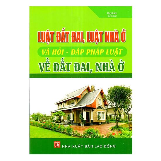 [Download sách] Luật Đất Đai, Luật Nhà Ở Và Hỏi - Đáp Pháp Luật Về Đất Đai, Nhà Ở
