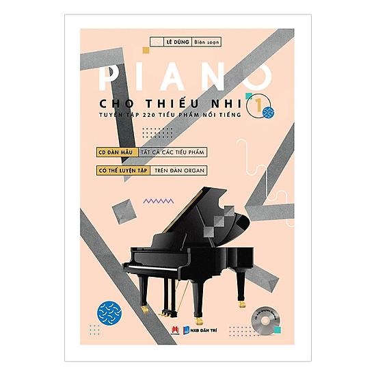 Piano Cho Thiếu Nhi - Tuyển Tập 220 Tiểu Phẩm Nổi Tiếng - Phần 1 (Kèm CD-ROM)