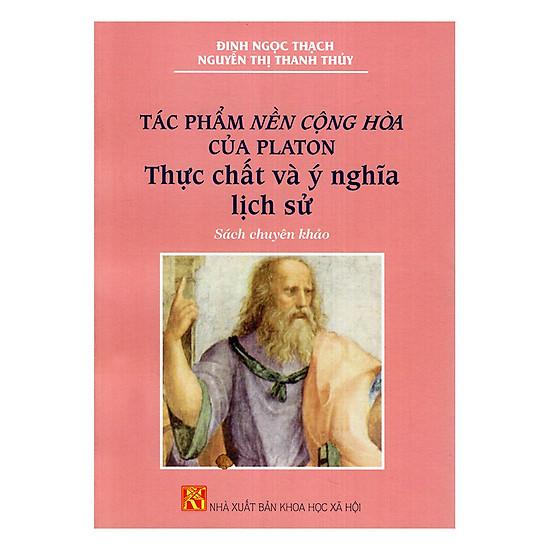 Tác Phẩm Nền Cộng Hòa Của Platon Thực Chất Và Ý Nghĩa Lịch Sử