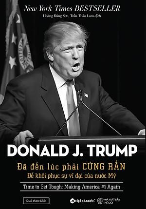 Donald Trump: Đã Đến Lúc Phải Cứng Rắn Để Khôi Phục Sự Vĩ Đại Của Nước Mỹ