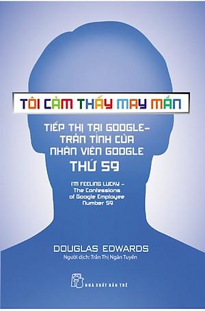 Tôi Cảm Thấy May Mắn - Tiếp Thị Tại Google: Trần Tình Của Nhân Viên Google Thứ 59