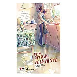 Em Vốn Thích Cô Độc, Cho Đến Khi Có Anh (Tặng Kèm Bookmark Và Bộ 6 Postcard