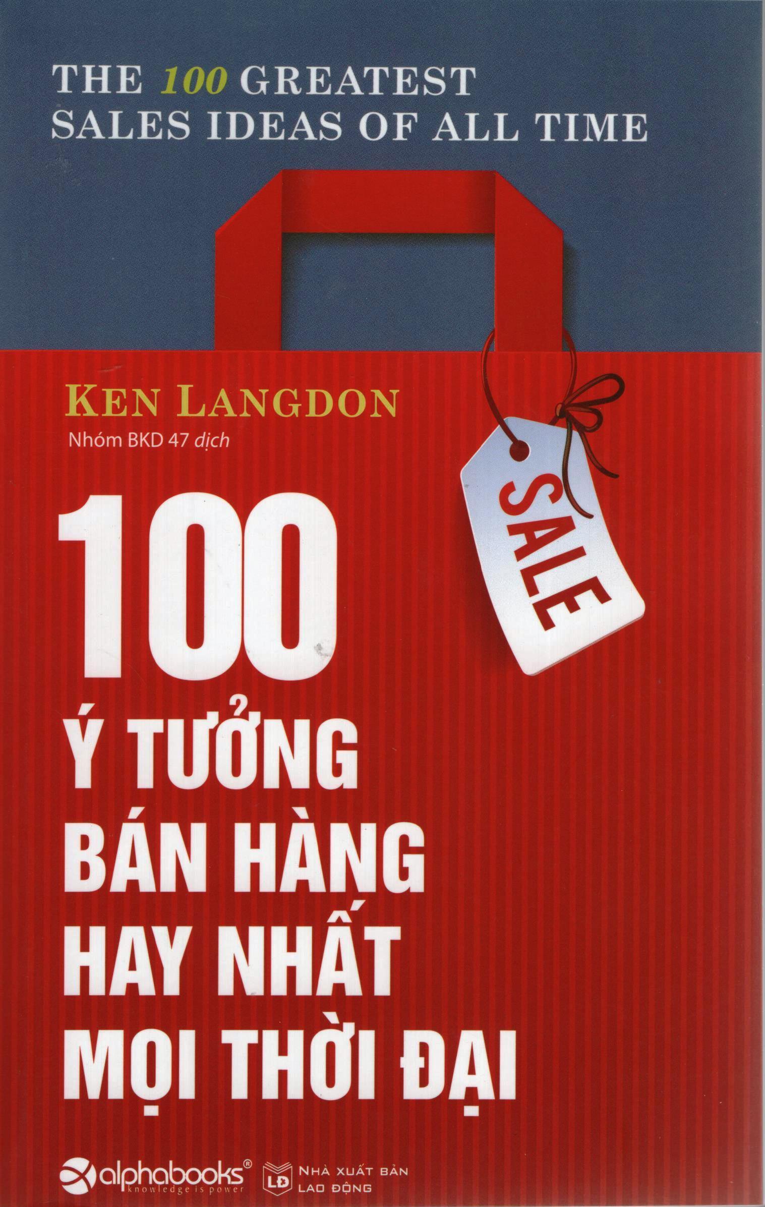 Bìa sách 100 Ý Tưởng Bán Hàng Hay Nhất Mọi Thời Đại (Tái Bản 2016)