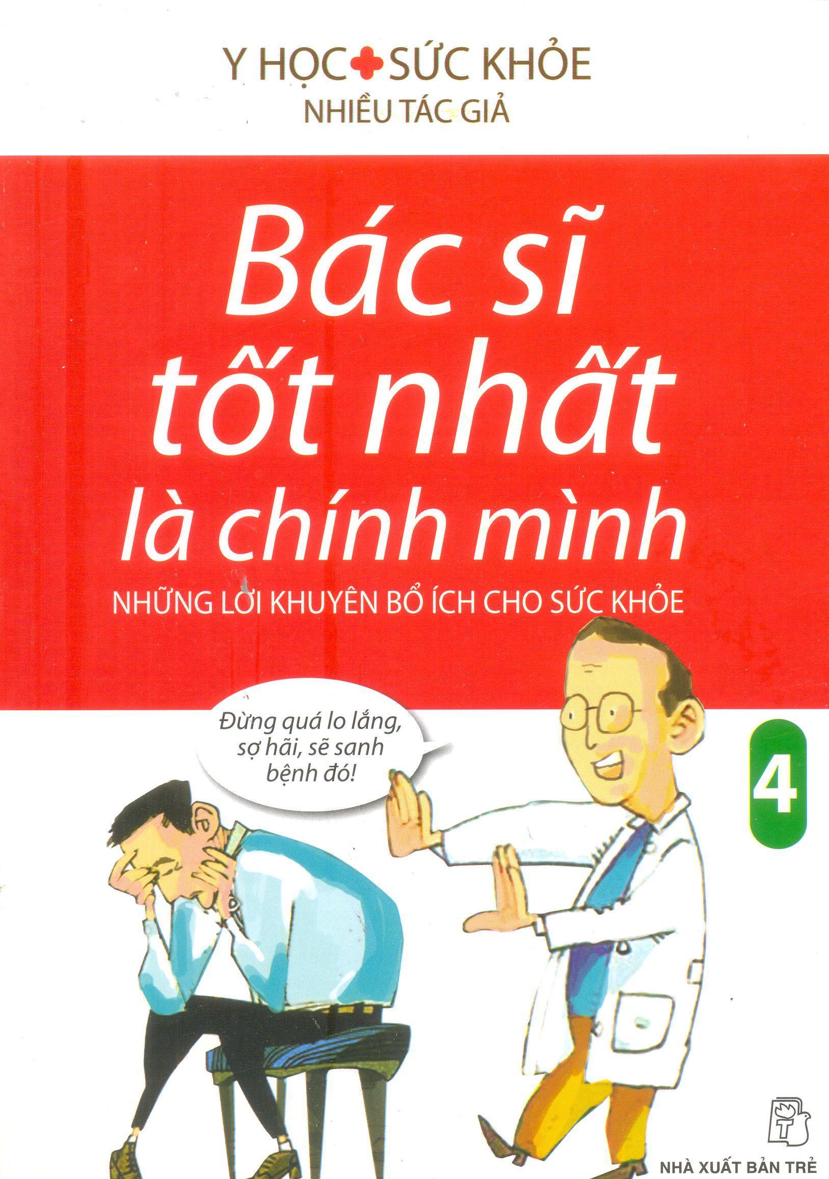 Bìa sách Bác Sĩ Tốt Nhất Là Chính Mình - Những Lời Khuyên Bổ Ích Cho Sức Khoẻ (Tập 4) (Tái Bản)