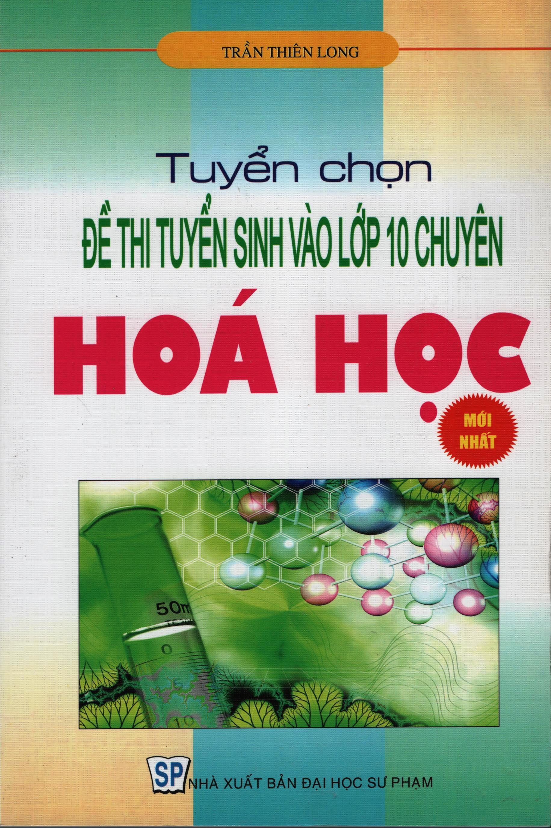 Bìa sách Tuyển Chọn Đề Thi Tuyển Sinh Vào Lớp 10 Chuyên Hóa Học (NEW)