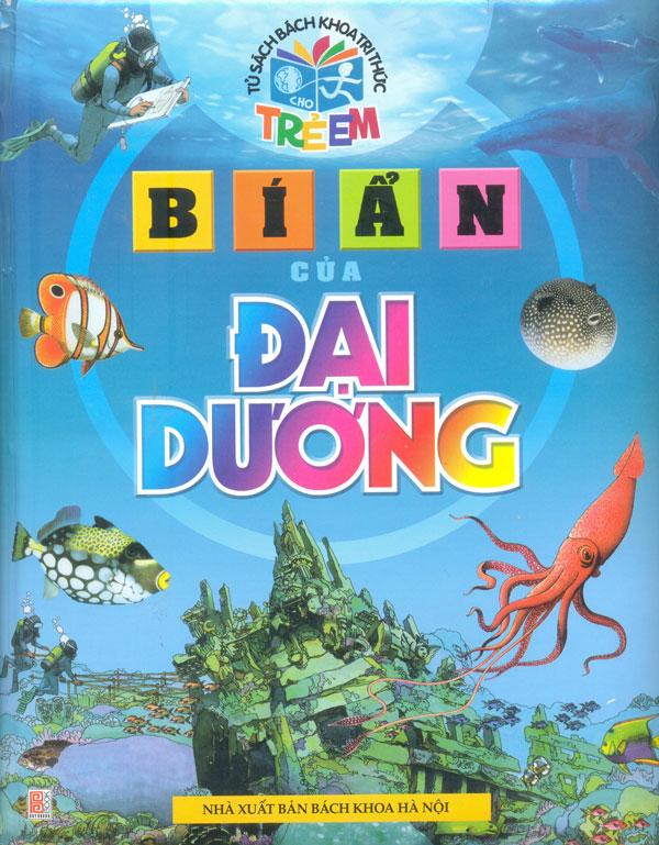 Bìa sách Tủ Sách Bách Khoa Tri Thức Trẻ Em - Bí Ẩn Của Đại Dương (Tái Bản)