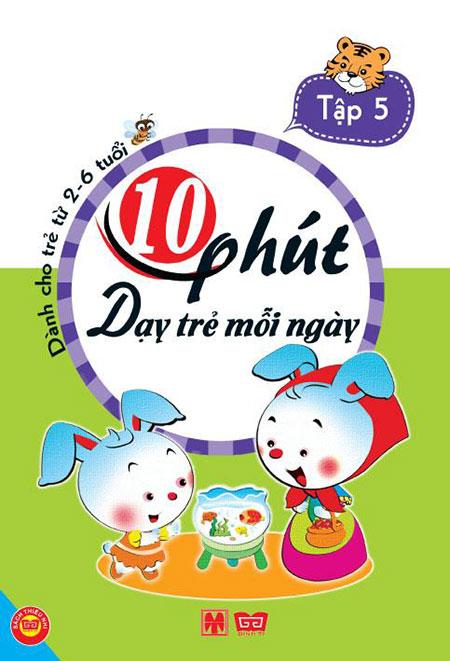 Bìa sách 10 Phút Dạy Trẻ Mỗi Ngày (Tập 5)