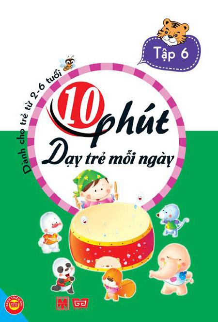 Bìa sách 10 Phút Dạy Trẻ Mỗi Ngày (Tập 6)