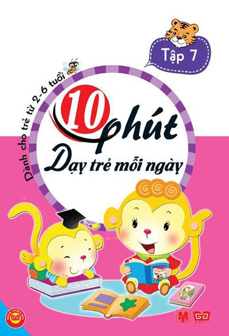 Bìa sách 10 Phút Dạy Trẻ Mỗi Ngày (Tập 7)