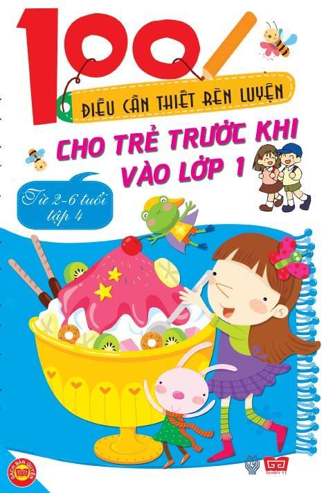 Bìa sách 100 Điều Cần Thiết Rèn Luyện Cho Trẻ Trước Khi Bước Vào Lớp 1 - Tập 4