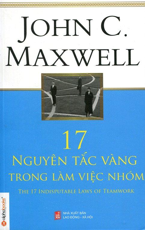 Bìa sách 17 Nguyên Tắc Vàng Trong Làm Việc Nhóm (Tái Bản 2013)