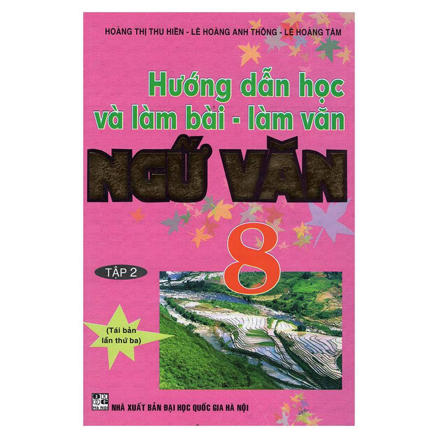 Bìa sách Hướng Dẫn Học Và Làm Bài - Làm Văn Ngữ Văn 8 (Tập 2)